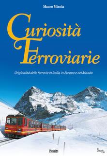 Voluntariadobaleares2014.es Curiosità ferroviarie. Originalità delle ferrovie in Italia, in Europa e nel mondo. Ediz. illustrata Image