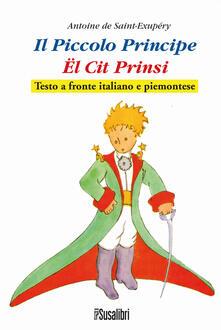 Il Piccolo Principe. El Cit Prinsi da Antoine de Saint-Exupéry. Testo italiano e piemontese  - copertina