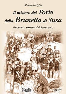 Il mistero del Forte della Brunetta di Susa - Mario Reviglio - copertina
