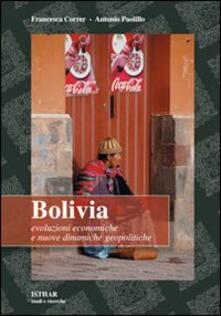 Bolivia. Evoluzioni economiche e nuove dinamiche geopolitiche - Francesca Correr,Antonio Paolillo - copertina