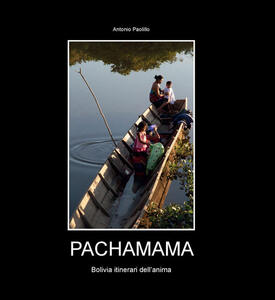 Pachamama. Bolivia itinerari dell'anima