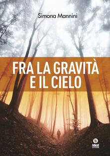 Fra la gravità e il cielo - Simona Mannini - copertina