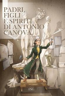 Padri, figli e spiriti di Antonio Canova - Francesco Benucci - copertina