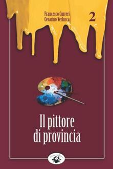 Il pittore di provincia - Francesco Curreri,Cesarino Verlucca - copertina