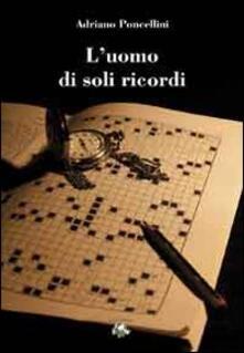 L' uomo di soli ricordi - Adriano Poncellini - copertina