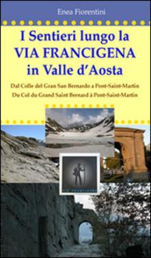 I sentieri lungo la via Francigena in Valle d'Aosta. Ediz. multilingue - Enea Fiorentini - copertina