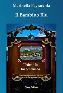 Il bambino blu. Ushuaia fin del mundo - Marinella Peyracchia - copertina