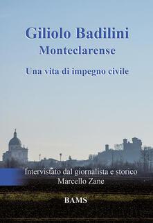 Giliolo Badilini Monteclarense. Una vita di impegno civile - Giliolo Badilini,Marcello Zane - copertina