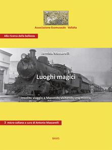 Luoghi magici. Insolito viaggio a Macondo visitando una mostra - Armida Massarelli - copertina