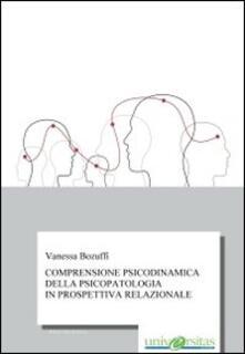 Comprensione psicodinamica della psicopatologia in prospettiva relazionale - Vanessa Bozuffi - copertina