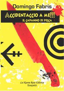 Accidentaccio a me!!! Il capanno di pesca - Domingo Fabris - copertina