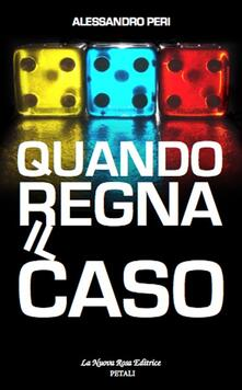 Quando regna il caso - Alessandro Peri - copertina