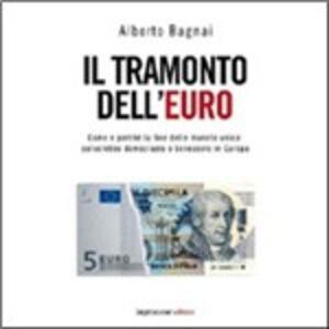 Il tramonto dell'euro. Come e perché la fine della moneta unica salverebbe democrazia e benessere in Europa - Alberto Bagnai - copertina