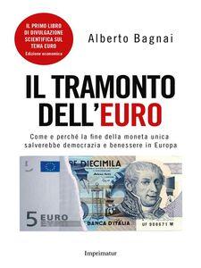 Ebook tramonto dell'euro. Come e perché la fine della moneta unica salverebbe democrazia e benessere in Europa Bagnai, Alberto
