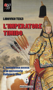 L' imperatore timido. L'avventurosa ascesa di un mercenario italiano in Cina - Lodovico Terzi - copertina
