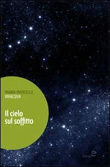 Il cielo sul soffitto - M. Marcella Vivacqua - copertina