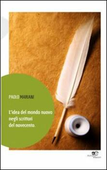L' idea del mondo nuovo negli scrittori del Novecento - Paolo Mariani - copertina