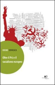 Oltre il Pci e il socialismo europeo - Bruno Tomasich - copertina