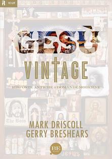 Gesù vintage. Risposte antiche a domande moderne - Mark Driscoll,Gerry Breshears - copertina