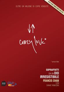 Crazy love. Sopraffatti da un Dio irresistibile - Francis Chan,Danae Yankoski - copertina
