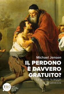 Il perdono è davvero gratuito? La grazia, la legge e la salvezza - Michael Jensen - copertina