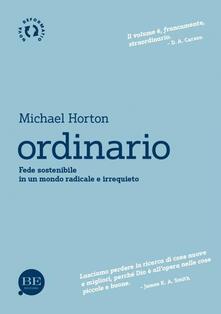 Ordinario. Fede sostenibile in un mondo radicale e irrequieto - Michael Horton - copertina
