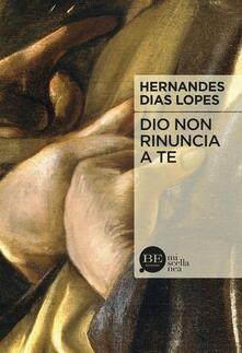 Dio non rinuncia a te - Hernandes Dias Lopes - copertina