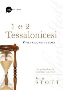 1 e 2 Tessalonicesi. Vivere negli ultimi tempi - John Stott - copertina