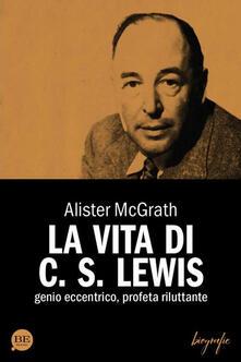 La vita di C. S. Lewis. Genio eccentrico, profeta riluttante - Alister McGrath - copertina