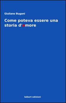 Come poteva essere una storia d'amore - Giuliano Bugani - copertina