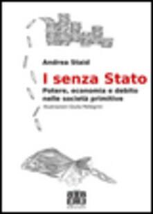 I senza Stato. Potere, economia e debito nelle società primitive - Andrea Staid - copertina