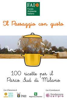 Il paesaggio con gusto. 100 ricette per il Parco Sud Milano - AA.VV. - ebook