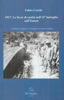 1917. Le forze di sanità nell'11° battaglia sull'Isonzo - Fabio Cecchi - copertina