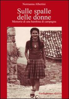 Sulle spalle delle donne. Memorie di una bambina di campagna - Normanna Albertini - copertina