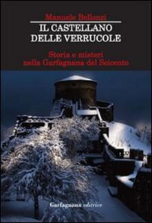 Il castellano delle Verrucole. Storia e misteri nella Garfagnana del Seicento - Manuele Bellonzi - copertina