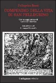 Compendio della vita di San Pellegrino - Pellegrino Rossi - copertina