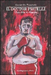 Libro Il dottor Pistelli. Una vita in ritardo Alessandro Trasciatti