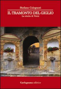 Libro Il tramonto del Giglio. La storia di Verni Stefano Colognori