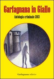 Garfagnana in giallo. Antologia criminale 2013 - copertina