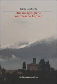 Due indagini per l'ispettore Carcade - Beppe Calabretta - copertina