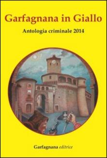 Garfagnana in giallo. Antologia criminale 2014 - copertina