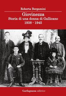 Giovinezza. Storia di una donna di Gallicano (1938-1945) - Roberta Bergamini - copertina