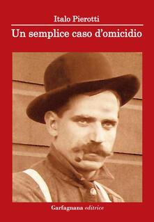 Un semplice caso d'omicidio - Italo Pierotti - copertina