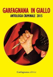 Garfagnana in giallo. Antologia criminale 2015 - copertina