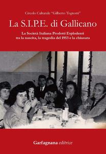 Libro La S.I.P.E. di Gallicano. La Società italiana prodotti esplodenti tra la nascita, la tragedia del 1953 e la chiusura