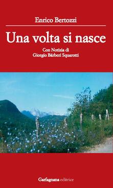 Una volta si nasce. Con notizia di Giorgio Bárberi Squarotti - Enrico Bertozzi - copertina