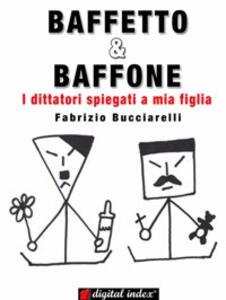 Baffetto & Baffone. I dittatori spiegati a mia figlia - Fabrizio Bucciarelli - ebook