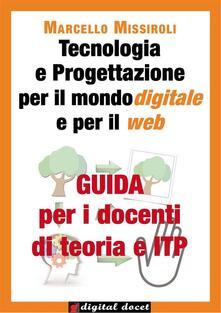 Guida per i docenti di teoria e ITP a Tecnologia e Progettazione per il mondo digitale e per il web - Marcello Missiroli - ebook