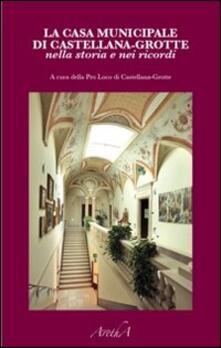 La casa municipale di Castellana-Grotte nella storia e nei ricordi - copertina