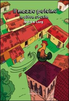 Il mezzo pulcino e altre storie - Andrew Lang - copertina